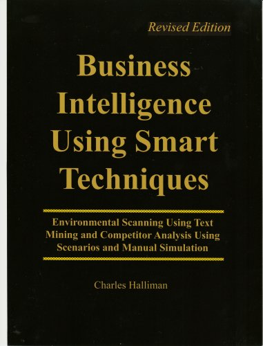 9780967490663: Business Intelligence Using Smart Techniques: Environmental Scanning Using Text Mining and Competitor Analysis Using Scenarios and Manual Simulation, Revised Edition