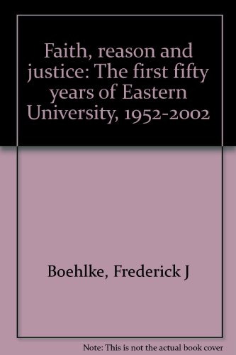 9780967491233: Faith, reason and justice: The first fifty years of Eastern University, 1952-2002