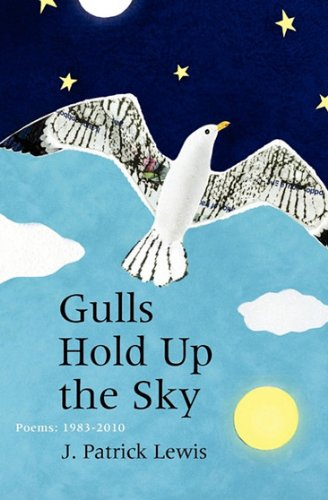 Gulls Hold Up the Sky: Poems 1983-2010 (096749222X) by J. Patrick Lewis