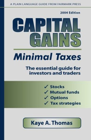 Capital Gains, Minimal Taxes: The Essential Guide for Investors and Traders: Kaye A. Thomas