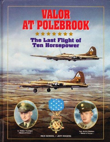 Valor at Polebrook : The Last Flight of Ten Horsepower: Rick School, Jeff Rogers