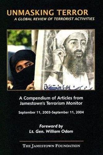 Unmasking Terror: A Global Review Of Terrorist Activities, Vol. 1 (September 11, 2003- September 11...