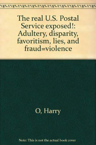 9780967502007: The real U.S. Postal Service exposed!: Adultery, disparity, favoritism, lies, and fraud=violence