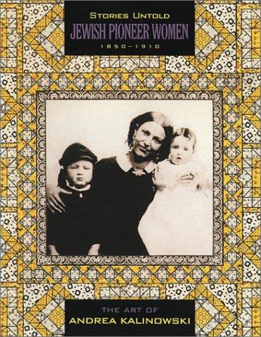 Stories Untold: Jewish Pioneer Women 1850-1910. The: Kalinowski, Andrea.