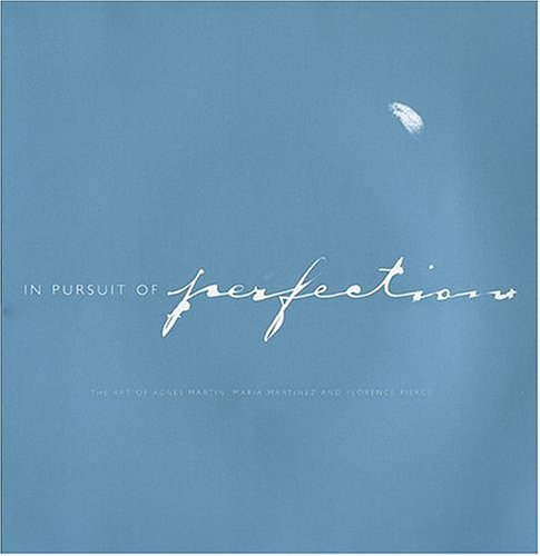In Pursuit of Perfection the Art of Agnes Martin Maria Martinez and Florence Pierce