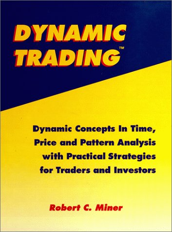 9780967513102: Dynamic Trading: Dynamic Concepts In Time, Price and Pattern Analysis With Practical Strategies For Traders and Investors