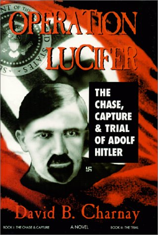 9780967513508: Operation Lucifer: The Chase, Capture and Trial of Adolf Hitler