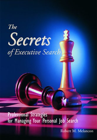 9780967514000: The Secrets of Executive Search: Professional Strategies for Managing Your Personal Job Search