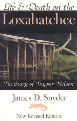 Life & Death on the Loxahatchee: STory of Trapper Nelson: Snyder, James D.