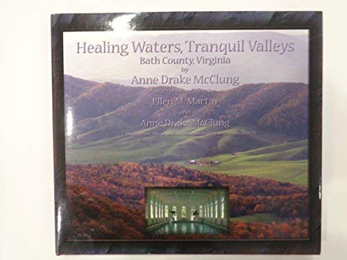 Healing Waters, Tranquil Valleys: Bath County, Virginia: Anne Drake McClung