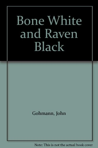 Bone White and Raven Black: Gohmann, John