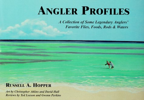 Angler Profiles: A Collection of Some Legendary Anglers' Favorite Flies, Foods, Rods & ...