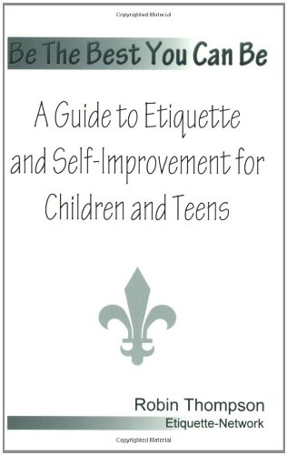 9780967531809: Be The Best You Can Be; A Guide to Etiquette and Self-Improvement for Children and Teens