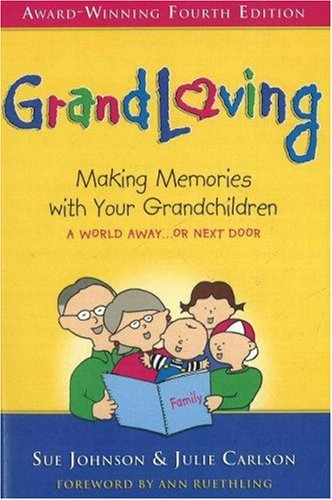 Grandloving: Making Memories with Your Grandchildren, 4th: Sue Johnson, Julie