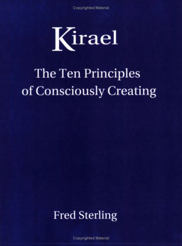9780967535340: Kirael: The Ten Principles of Consciously Creating