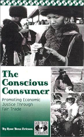 The Conscious Consumer: Promoting Economic Justice Through Fair Trade: Ericson, Rose Benz