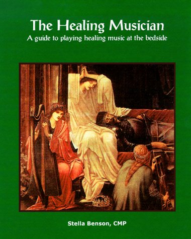 The Healing Musician : A Guide to Playing Healing Music at the Bedside: Stella Benson