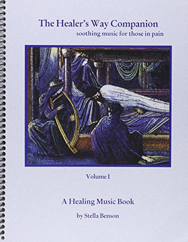 The Healer's Way Companion, Volume I: Soothing Music for Those in Pain--A Healing Music Book: ...