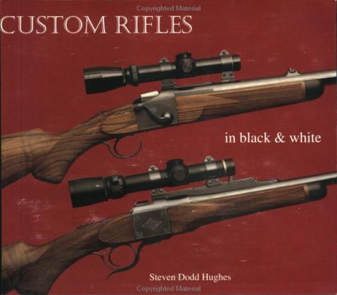 CUSTOM RIFLES IN BLACK & WHITE: Hughes, Steven Dodd
