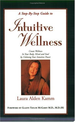 9780967560816: A Step-By-Step to Intuitive Wellness : Creating Welnness in Your Body, Mind and Soul by Utilizing Your Intuitive Power (second edition)