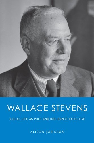Wallace Stevens: A Dual Life as Poet and Insurance Executive: Johnson, Alison