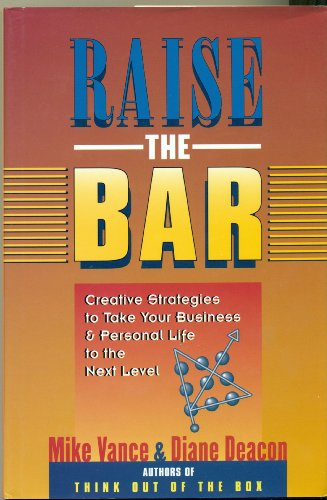 Raise the Bar : How to Take Your Business and Personal Life to the Next Level: Mike Vance, Diane ...