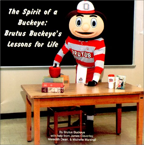 The Spirit of a Buckeye : Brutus Buckeye's Lessons for Life: Dean, Meredith, Marshall, ...