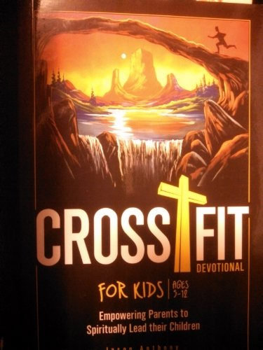 9780967568065: Cross Fit for Kids Ages 5-12 Empowering Parents to Spiritually Lead Their Children