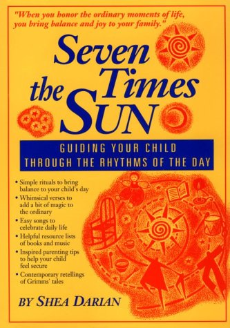 9780967571300: Seven Times the Sun: Guiding Your Child Through the Rhythms of the Day