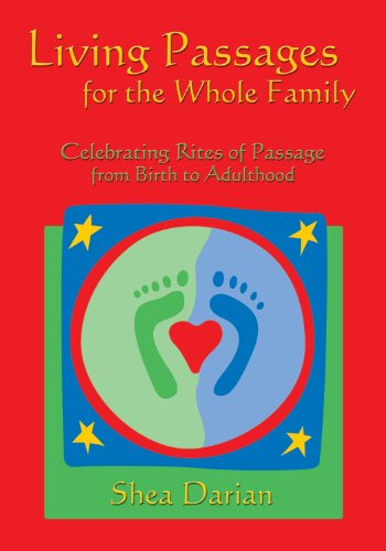 Living Passages for the Whole Family: Celebrating Rites of Passage from Birth to Adulthood: Shea ...