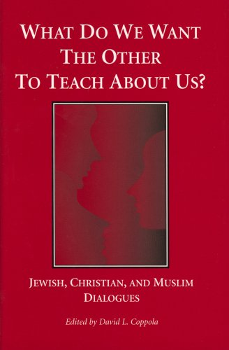 What Do We Want The Other To Teach About Us? Jewish, Christian, and Muslim Dialogues: Coppola, ...