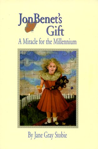 9780967572017: JonBenet's Gift: A Miracle for the Millennium