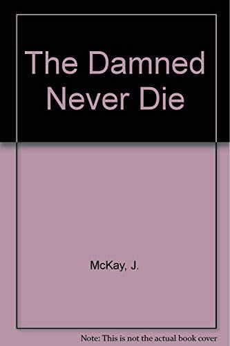 The Damned Never Die: McKay, J.