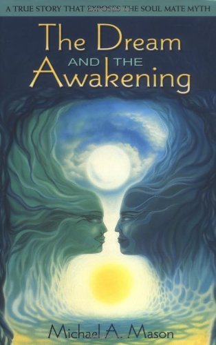 9780967572475: The Dream and the Awakening: A True Story That Exposes the Soul Mate Myth