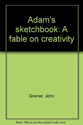 Adam's Sketchbook - a fable on creativity: Greiner, John
