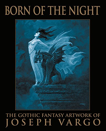 9780967575667: Born of the Night: The Gothic Fantasy Artwork of Joseph Vargo