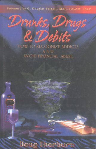 9780967578835: Drunks, Drugs & Debits: How to Recognize Addicts and Avoid Financial Abuse