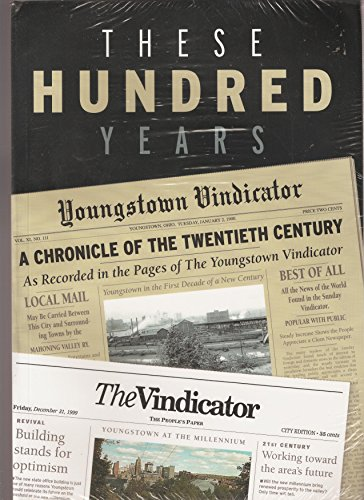 9780967583402: These Hundred Years: A Chronicle of the Twentieth Century as Recorded in the Pages of The Youngstown Vindicator