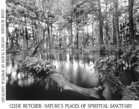 9780967584225: Clyde Butcher-Nature's Places of Spiritual Sanctuary: Photographs from 1961 to 1999