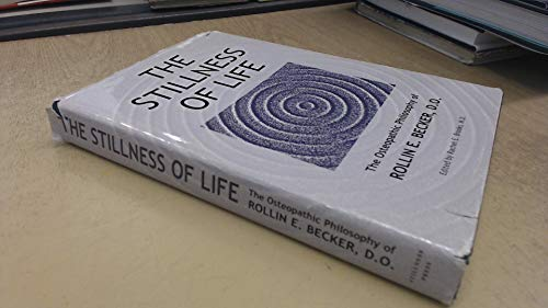 9780967585116: Stillness of Life: The Osteopathic Philosophy of Rollin E. Becker, D. O.