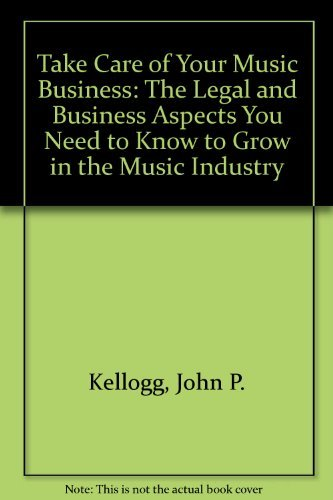 9780967587301: Take Care of Your Music Business: The Legal and Business Aspects You Need to Know to Grow in the Music Industry