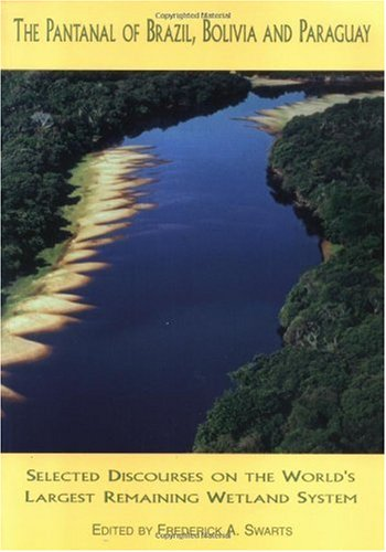 9780967594606: The Pantanal of Brazil, Bolivia and Paraguay : Selected Discourses on the World's Largest Remaining Wetland System