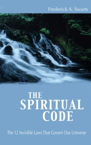 The Spiritual Code : The 12 Invisible: Swarts, Frederick A.