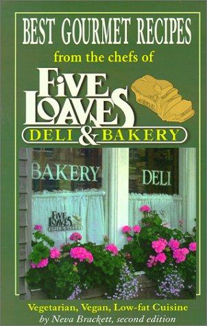 Best Gourmet Recipes from the chefs of Five Loaves Deli & Bakery: Brackett, Neva
