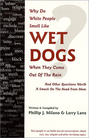 Why Do White People Smell Like Wet Dogs When They Come Out Of The Rain?: Lane, Larry, Milano, ...