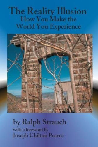9780967600932: The Reality Illusion: How You Make the World You Experience