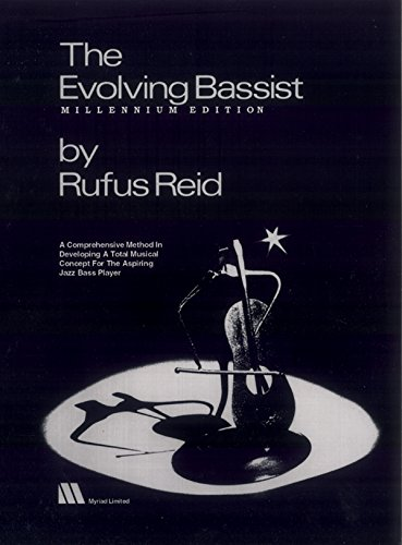 The Evolving Bassist -- Millennium Edition: A Comprehensive Method in Developing a Total Musical ...