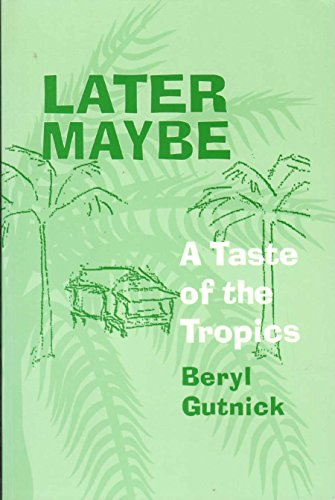 Later Maybe: A Taste Of The Tropics: Beryl Gutnick