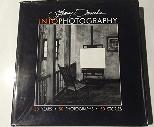 JOHNNY DONNELS INTOPHOTOGRAPHY: 50 YEARS, 50 PHOTOGRAPHS, 40 STORIES: Donnels, Johnny