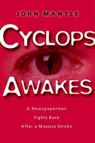 Cyclops Awakes : A Newspaperman Fights Back: Mantle, John E.